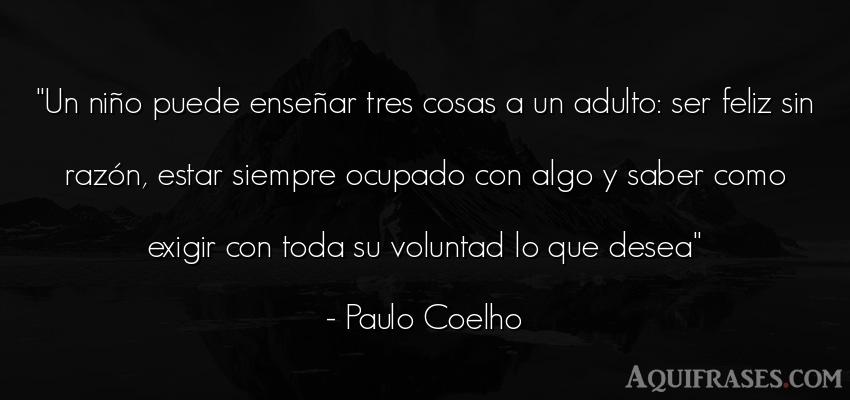 Frase sabia,  de felicidad,  de niño  de Paulo Coelho. Un niño puede enseñar tres