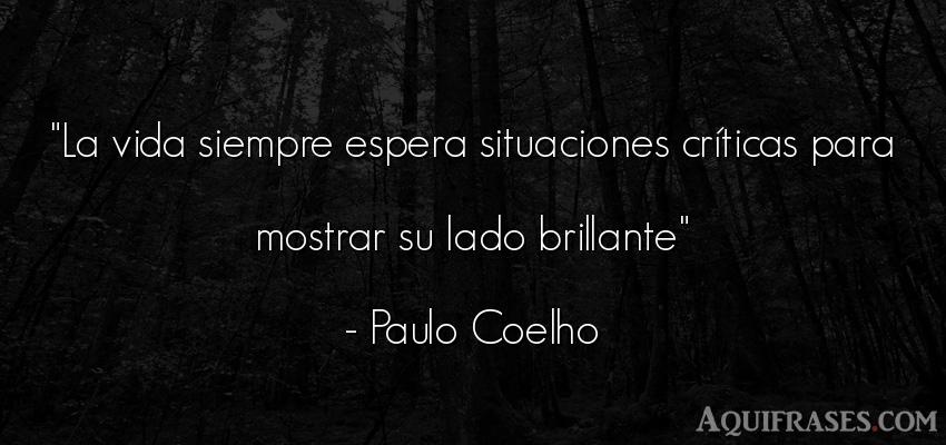 Frase sabia,  de la vida  de Paulo Coelho. La vida siempre espera