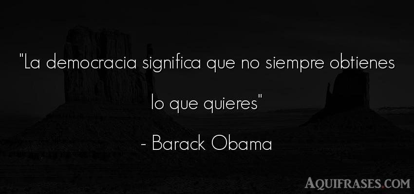 Frase de política  de Barack Obama. La democracia significa que