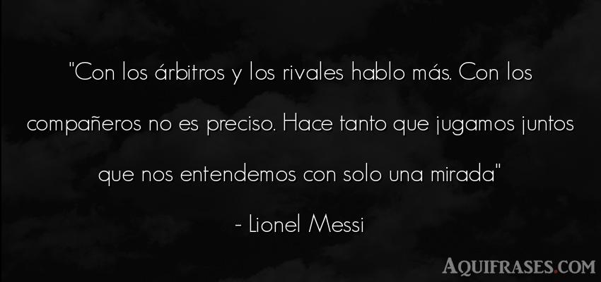 Frase de fútbol,  deportiva  de Lionel Messi. Con los árbitros y los