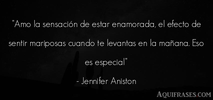 Frase de amor,  para enamorar  de Jennifer Aniston. Amo la sensación de estar