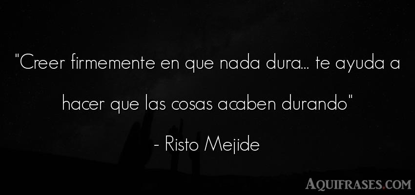 Frase para reflexionar,  de la vida  de Risto Mejide. Creer firmemente en que nada