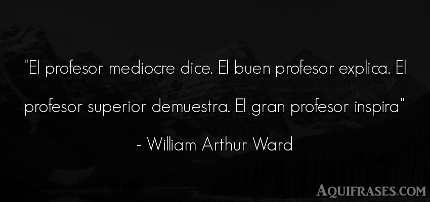 Frase de educación,  de inteligencia  de William Arthur Ward. El profesor mediocre dice.