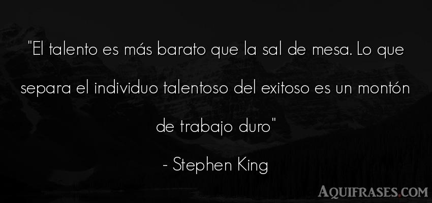 Frase motivadora,  inspiradora  de Stephen King. El talento es más barato