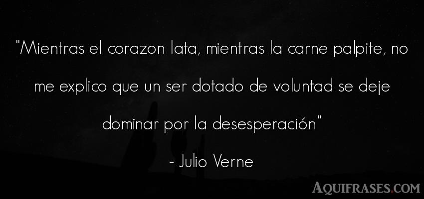 Frase motivadora,  de perseverancia  de Julio Verne. Mientras el corazon lata,