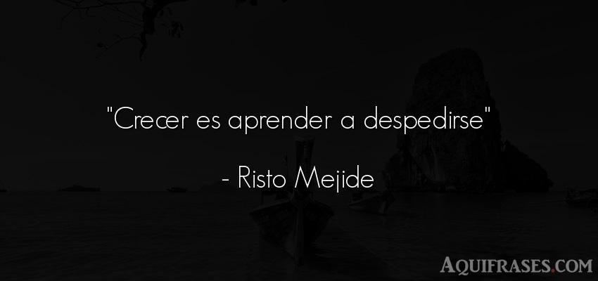 Frase de despedida,  realista  de Risto Mejide. Crecer es aprender a