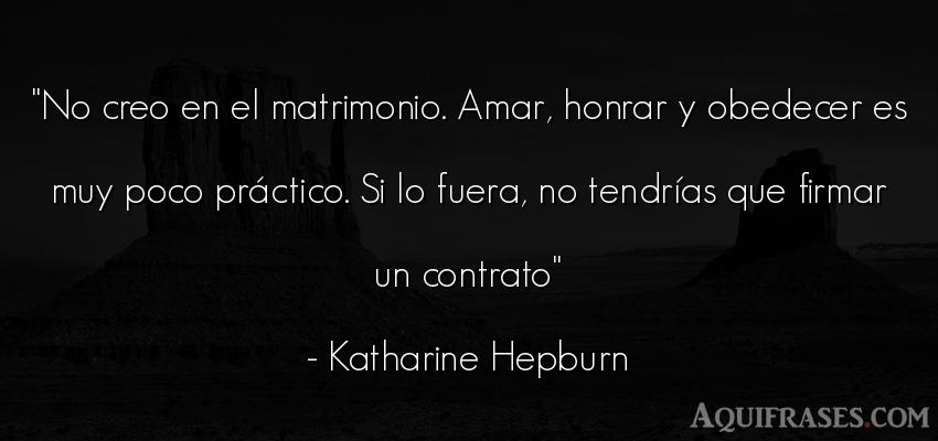 Frase de amor,  de mujeres,  realista,  para novio  de Katharine Hepburn. No creo en el matrimonio.