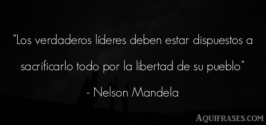 Frase de libertad,  de liderazgo,  de política  de Nelson Mandela. Los verdaderos líderes