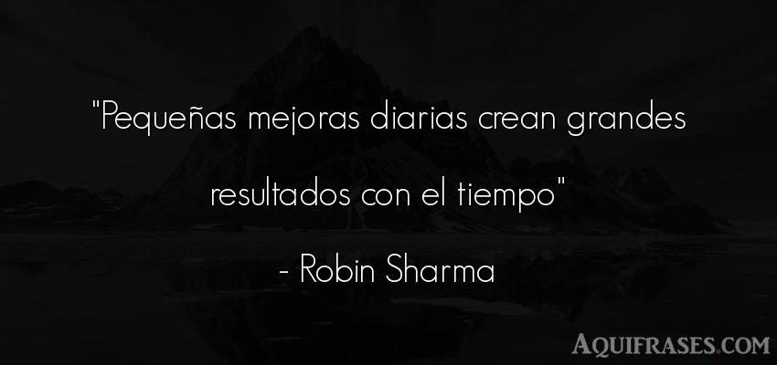 Frase sabia,  inspiradora,  sabias corta  de Robin Sharma. Pequeñas mejoras diarias