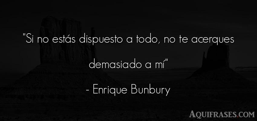 Frase de desamor,  realista  de Enrique Bunbury. Si no estás dispuesto a