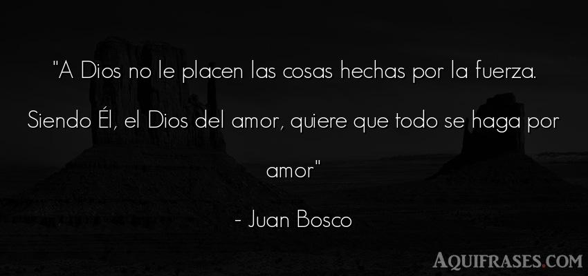 Frase de amor  de Juan Bosco. A Dios no le placen las