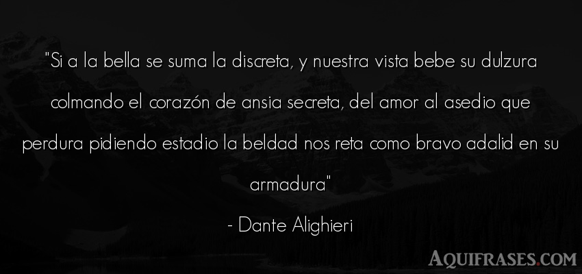 Frase de amor  de Dante Alighieri. Si a la bella se suma la