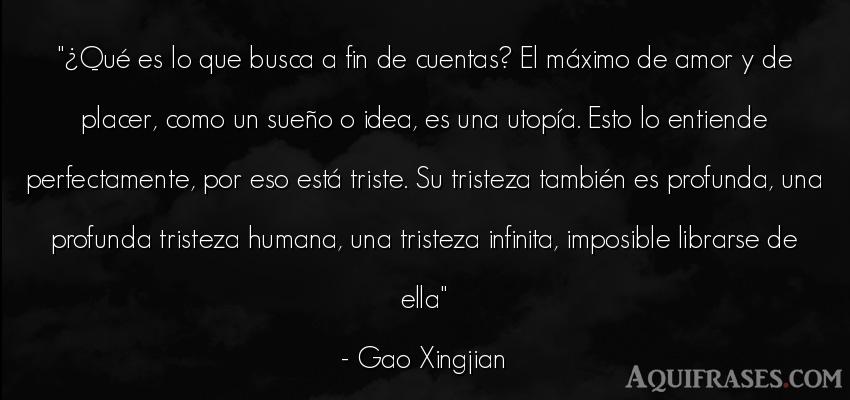 Frase de amor,  de tristeza  de Gao Xingjian. ¿Qué es lo que busca a fin