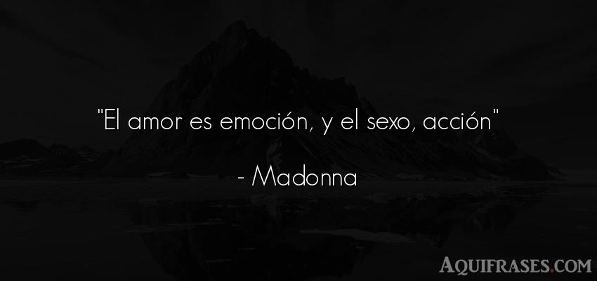 Frase de amor,  de sexo,  de amor corta  de Madonna. El amor es emoción, y el