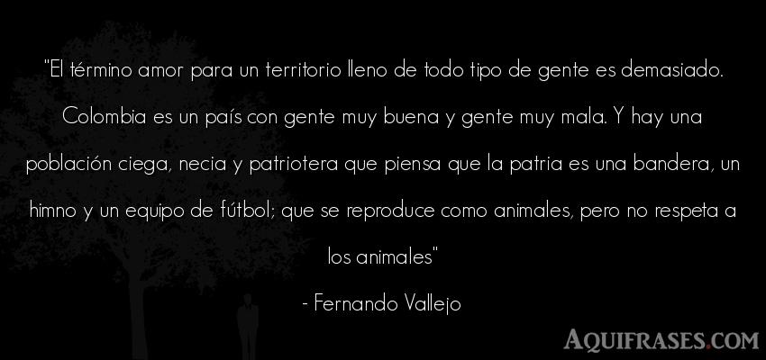 Frase de amor,  de fútbol,  deportiva,  de animales  de Fernando Vallejo. El término amor para un