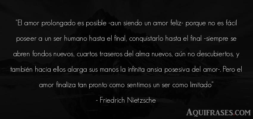 Frase de amor  de Friedrich Nietzsche. El amor prolongado es