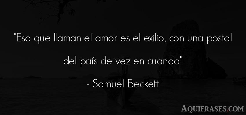 Frase de amor  de Samuel Beckett. Eso que llaman el amor es el