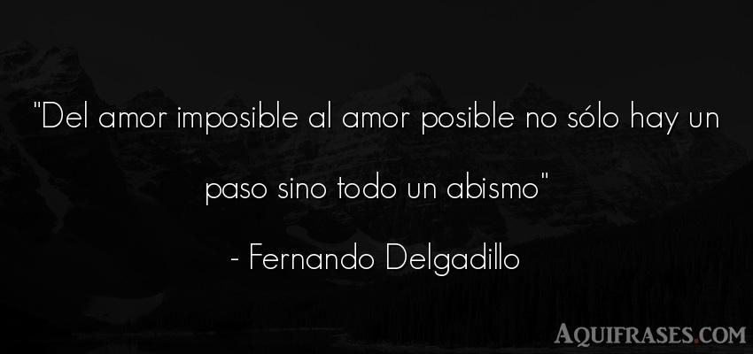 Frase de amor  de Fernando Delgadillo. Del amor imposible al amor