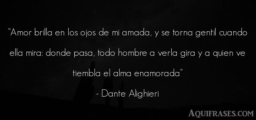 Frase de amor  de Dante Alighieri. Amor brilla en los ojos de
