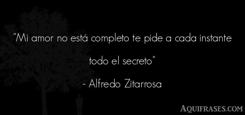Frase de amor  de Alfredo Zitarrosa. Mi amor no está completo te