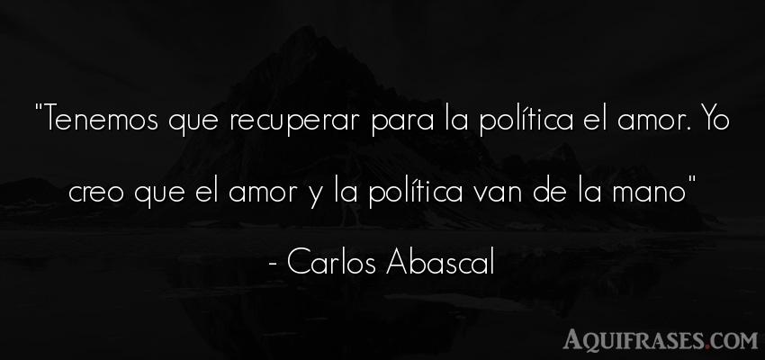 Frase de amor  de Carlos Abascal. Tenemos que recuperar para