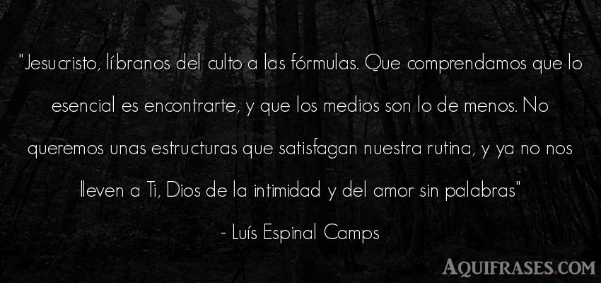 Frase de amor  de Luís Espinal Camps. Jesucristo, líbranos del