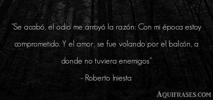 Frase de amor  de Roberto Iniesta. Se acabó, el odio me arroy