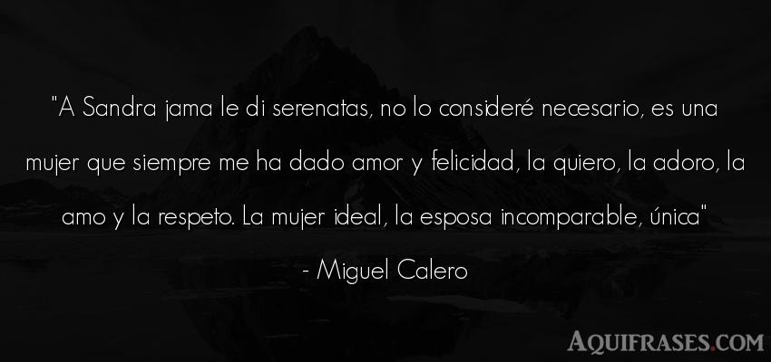Frase de amor  de Miguel Calero. A Sandra jama le di