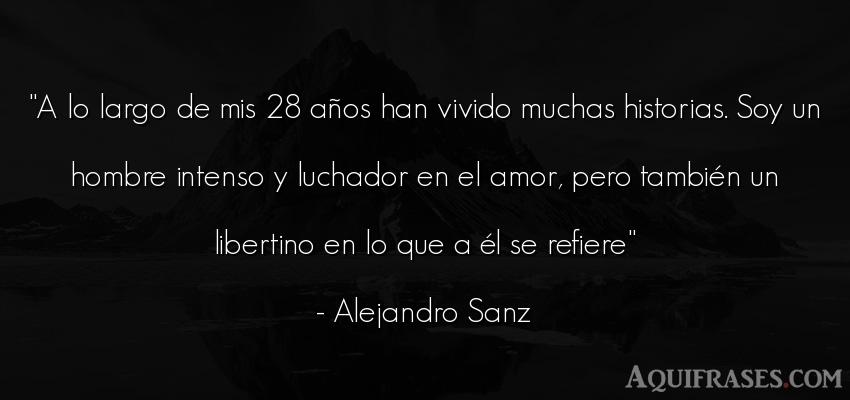 Frase de amor  de Alejandro Sanz. A lo largo de mis 28 años