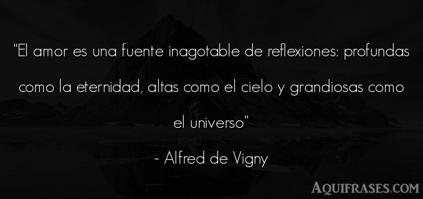 Frase de amor  de Alfred de Vigny. El amor es una fuente