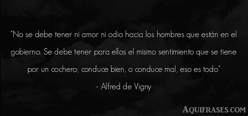 Frase de amor  de Alfred de Vigny. No se debe tener ni amor ni