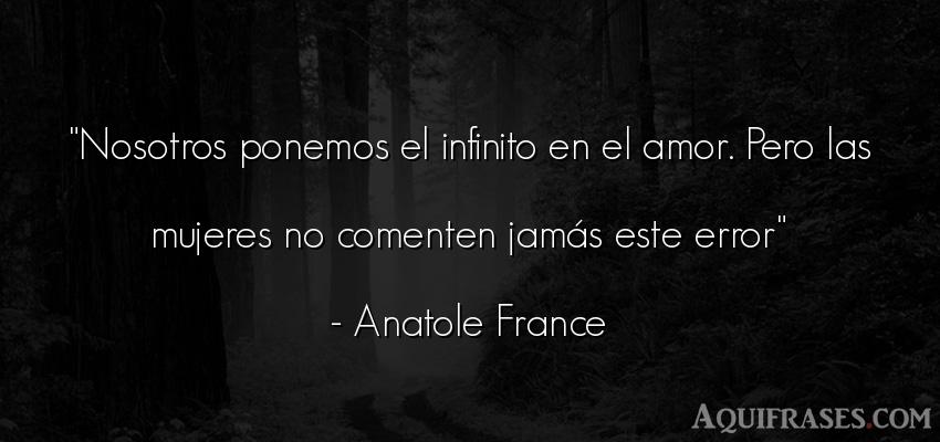 Frase de amor  de Anatole France. Nosotros ponemos el infinito