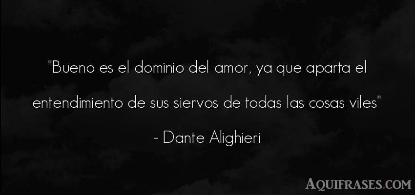 Frase de amor  de Dante Alighieri. Bueno es el dominio del amor