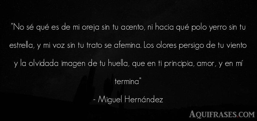 Frase de amor  de Miguel Hernández. No sé qué es de mi oreja