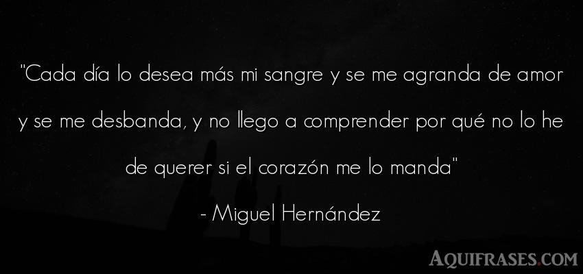 Frase de amor  de Miguel Hernández. Cada día lo desea más mi