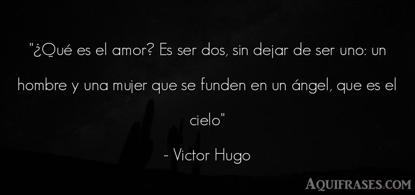 Frase de amor  de Victor Hugo. ¿Qué es el amor? Es ser