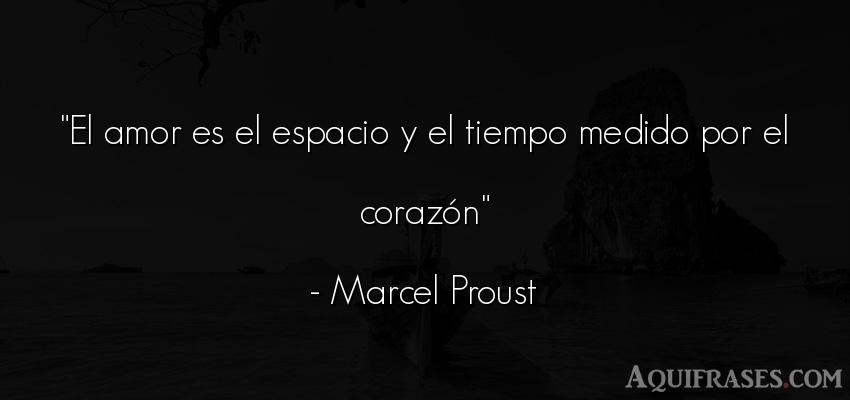 Frase de amor,  de amor corta  de Marcel Proust. El amor es el espacio y el