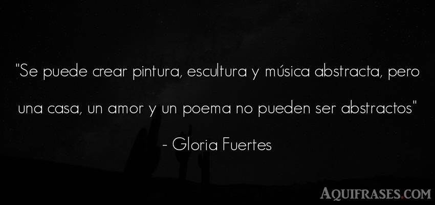 Frase de amor  de Gloria Fuertes. Se puede crear pintura,