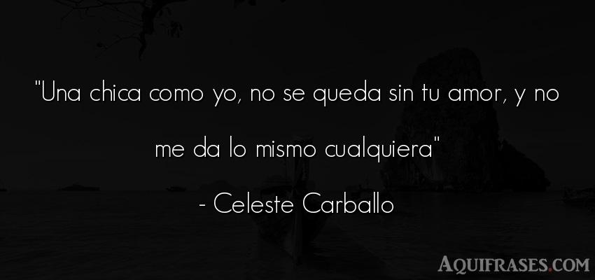 Frase de amor  de Celeste Carballo. Una chica como yo, no se