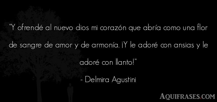 Frase de amor  de Delmira Agustini. Y ofrendé al nuevo dios mi