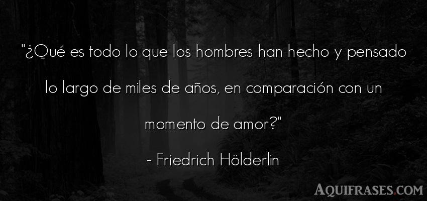 Frase de amor  de Friedrich Hölderlin. ¿Qué es todo lo que los