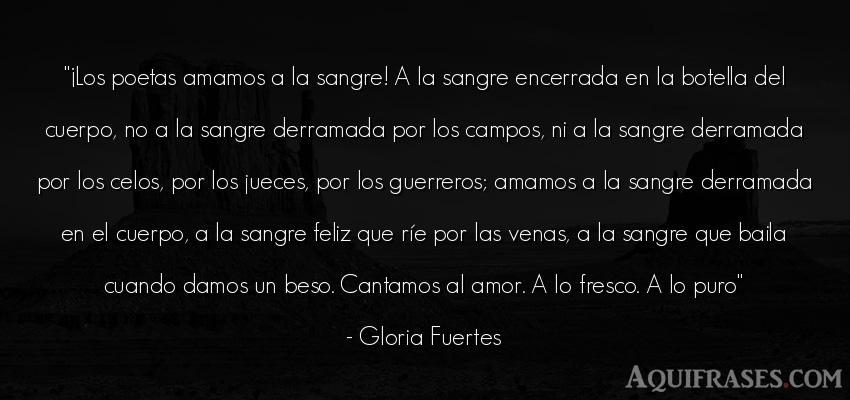 Frase de amor,  de celo  de Gloria Fuertes. ¡Los poetas amamos a la
