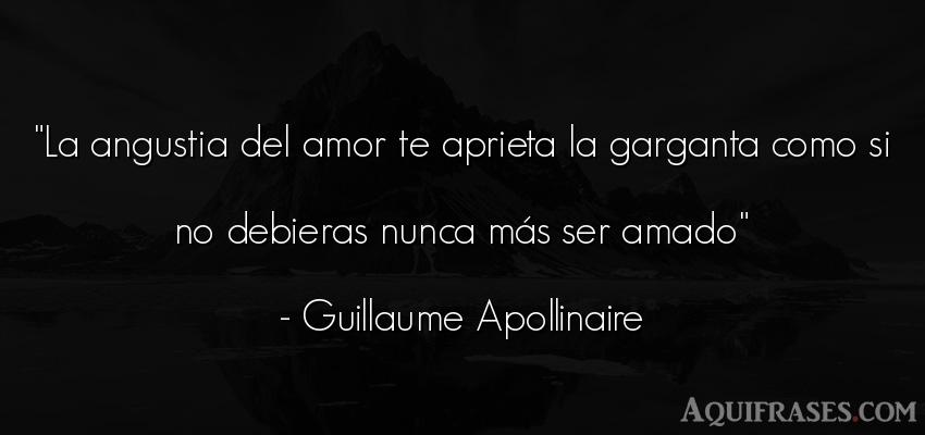 Frase de amor  de Guillaume Apollinaire. La angustia del amor te