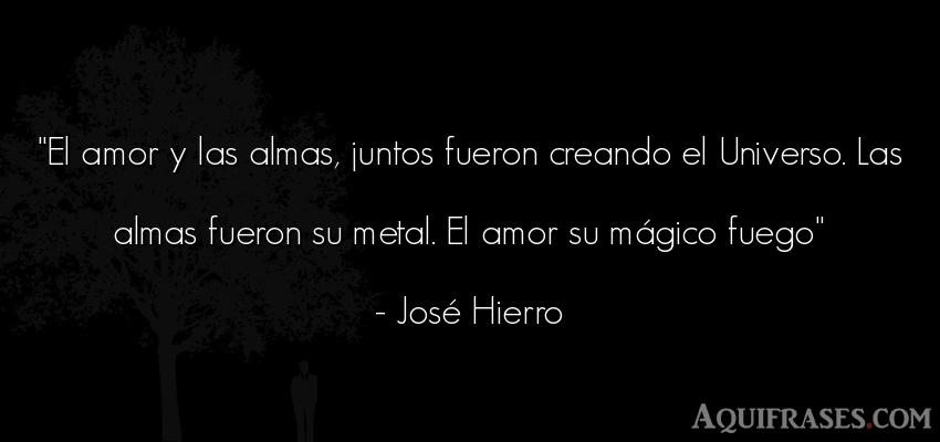 Frase de amor  de José Hierro. El amor y las almas, juntos