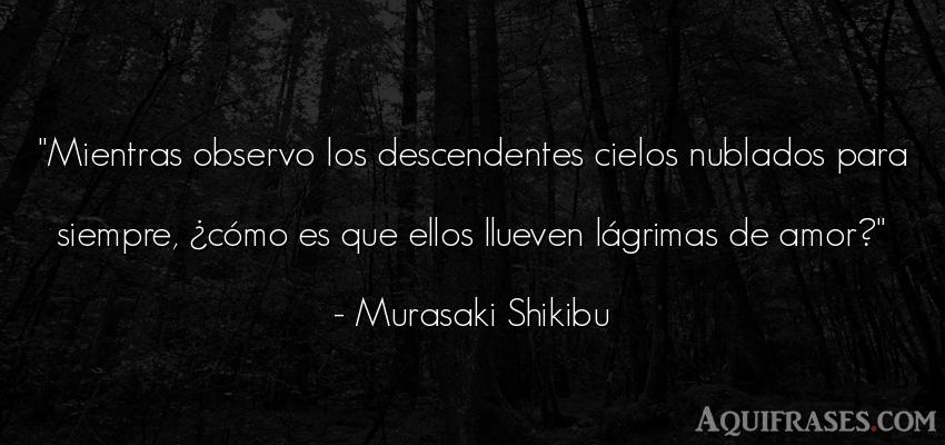 Frase de amor  de Murasaki Shikibu. Mientras observo los