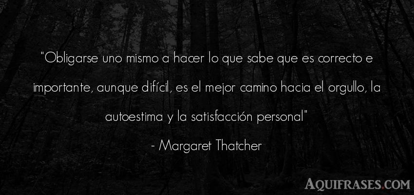 Frase de autoestima  de Margaret Thatcher. Obligarse uno mismo a hacer