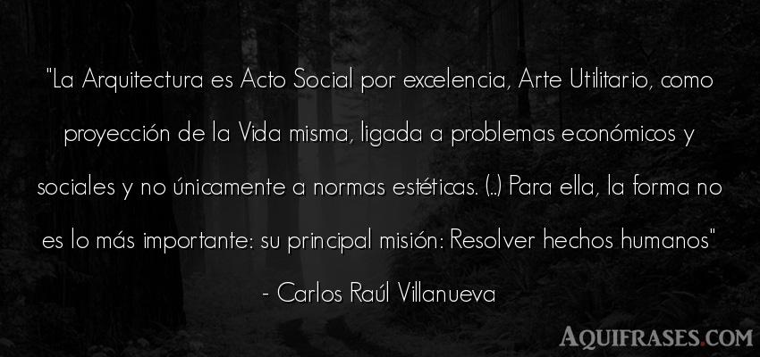 Frase de la vida  de Carlos Raúl Villanueva. La Arquitectura es Acto