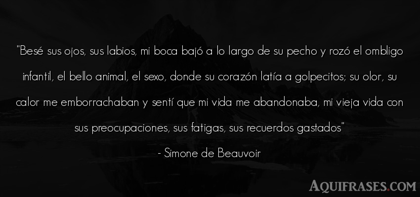 Frase de éxito,  de sexo,  de la vida,  de animales  de Simone de Beauvoir. Besé sus ojos, sus labios,