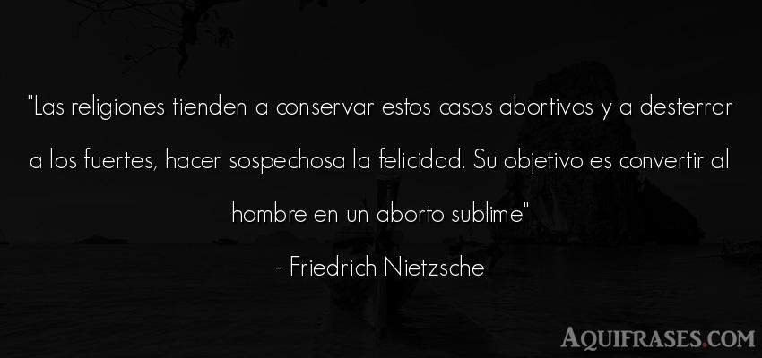 Frase filosófica  de Friedrich Nietzsche. Las religiones tienden a