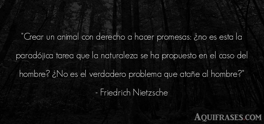 Frase filosófica,  de animales  de Friedrich Nietzsche. Crear un animal con derecho